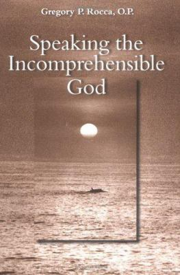Speaking the Incomprehensible God: Thomas Aquinas on the Interplay of Positive and Negative Theology 9780813213675