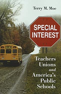 Special Interest: Teachers Unions and America's Public Schools 9780815722724