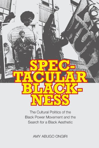 Spectacular Blackness: The Cultural Politics of the Black Power Movement and the Search for a Black Aesthetic 9780813928609