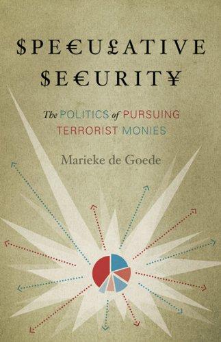 Speculative Security: The Politics of Pursuing Terrorist Monies 9780816675906