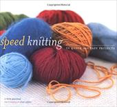 Speed Knitting: 24 Quick and Easy Projects 3392539
