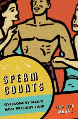 Sperm Counts: Overcome by Man's Most Precious Fluid 9780814795620