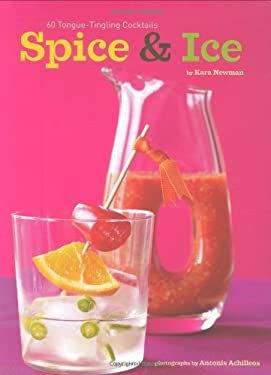 Spice & Ice: 60 Tongue-Tingling Cocktails 9780811866675