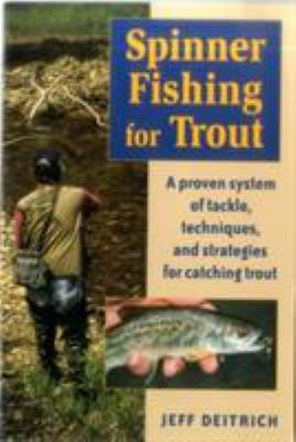 Spinner Fishing for Trout: A Proven System of Tackle, Techniques, and Strategies for Catching Trout 9780811731041