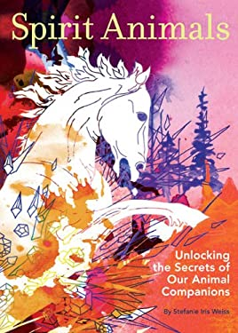 Spirit Animals: Unlocking the Secrets of Our Animals Companions 9780811868433