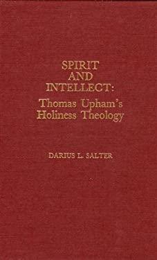 Spirit and Intellect: Thomas Upham's Holiness Theology 9780810818996