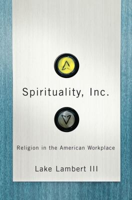 Spirituality, Inc.: Religion in the American Workplace 9780814752463