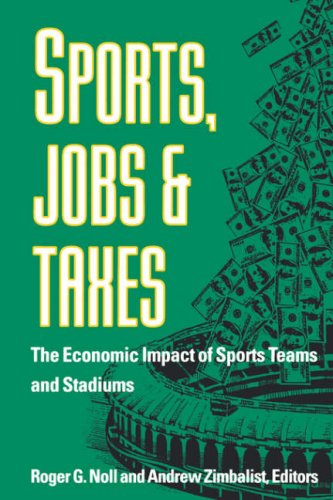 Sports, Jobs, and Taxes: The Economic Impact of Sports Teams and Stadiums 9780815761112