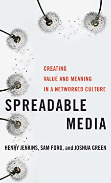 Spreadable Media: Creating Value and Meaning in a Networked Culture 9780814743508