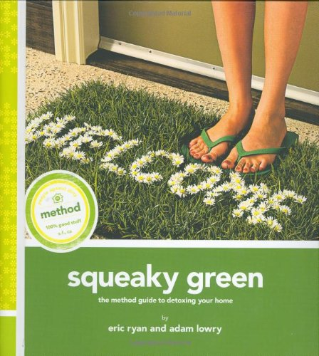 Squeaky Green: The Method Guide to Detoxing Your Home 9780811863919
