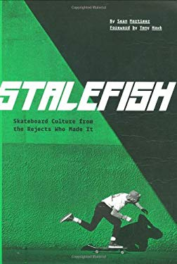 Stalefish: Skateboard Culture from the Rejects Who Made It 9780811860420