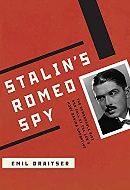 Stalin's Romeo Spy: The True Life of Dmirtri Bystrolyotov: The Remarkable Rise and Fall of the KGB's Most Daring Operative 9780810126640