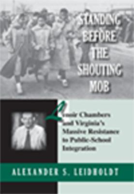 Standing Before the Shouting Mob: Lenior Chambers and Virginia's Massive Resistance to Public School Intergration 9780817354916