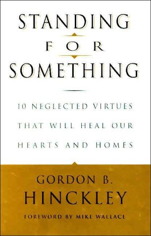 Standing for Something: 10 Neglected Virtues That Will Heal Our Hearts and Homes 9780812933178