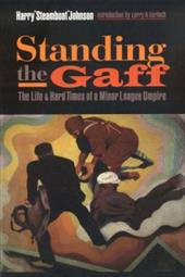 Standing the Gaff: The Life and Hard Times of a Minor League Umpire 3485206