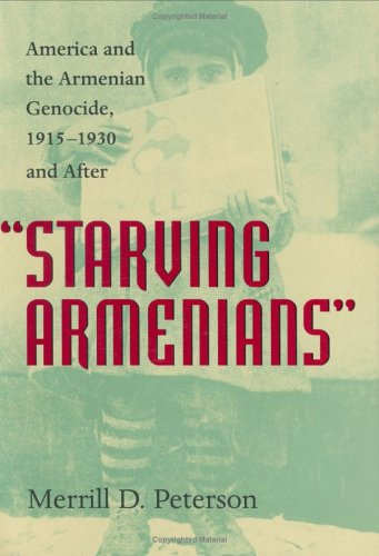 Starving Armenians: America and the Armenian Genocide, 1915-1930 and After 9780813922676