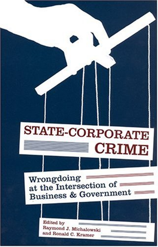 State-Corporate Crime: Wrongdoing at the Intersection of Business and Government