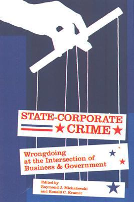 State-Corporate Crime: Wrongdoing at the Intersection of Business and Government 9780813538884