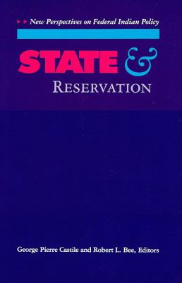 State and Reservation: New Perspectives on Federal Indian Policy 9780816513192