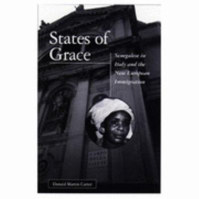 States of Grace: Senegalese in Italy and the New European Immigration 9780816625437