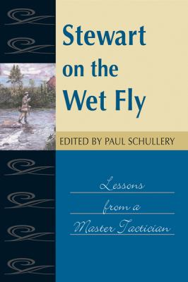 Stewart on the Wet Fly: Lessons from a Master Tactician 9780811704380