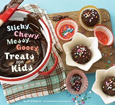 Sticky, Chewy, Messy, Gooey Treats for Kids 9780811867825