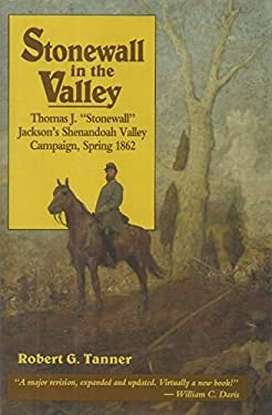 """Stonewall in the Valley : Thomas J. """"Stonewall"""" Jackson's Shenandoah Valley Campaign, Spring 1862"""