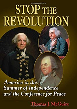 Stop the Revolution: America in the Summer of Independence and the Conference for Peace 9780811705875