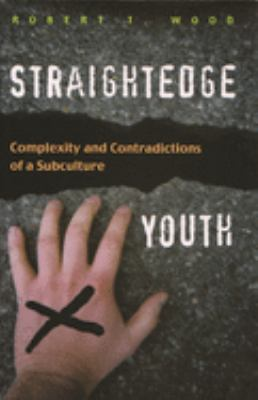 Straightedge Youth: Complexity and Contradictions of a Subculture 9780815631279