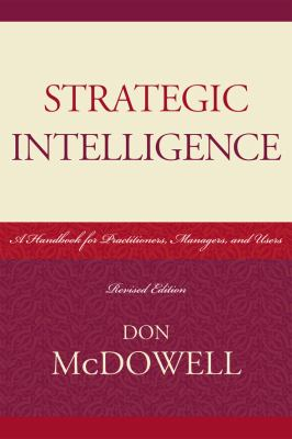 Strategic Intelligence: A Handbook for Practitioners, Managers, and Users 9780810861848