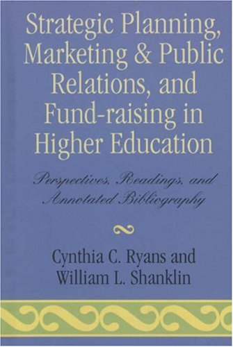 Strategic Planning, Marketing & Public Relations, and Fund-Raising in Higher Edu: Perspectives, Readings, and Annotated Bibliography 9780810818910