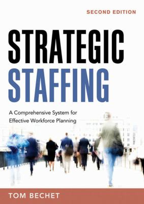 Strategic Staffing: A Comprehensive System for Effective Workforce Planning 9780814409381