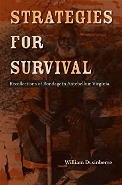 Strategies for Survival: Recollections of Bondage in Antebellum Virginia 9780813928227