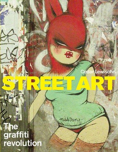 Street Art: The Graffiti Revolution - Lewisohn, Cedar