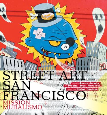 Street Art San Francisco: Mission Muralismo 9780810996359