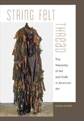 String, Felt, Thread: The Hierarchy of Art and Craft in Amer