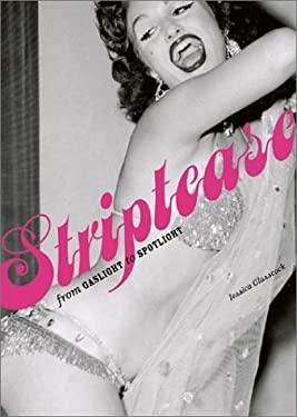 Striptease: From Gaslight to Spotlight 9780810945449