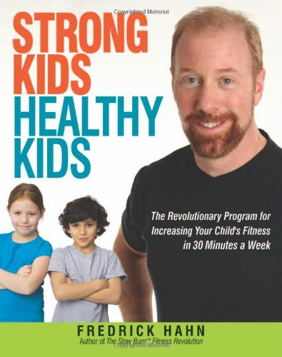 Strong Kids, Healthy Kids: The Revolutionary Program for Increasing Your Child's Fitness in 30 Minutes a Week 9780814409428