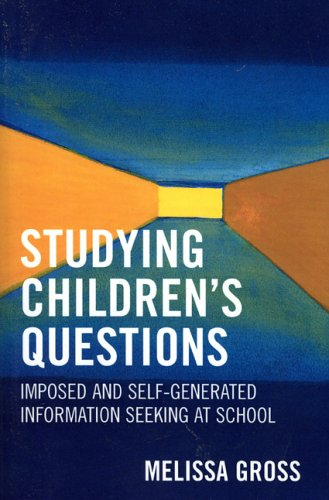 Studying Children's Questions: Imposed and Self-Generated Information Seeking at School 9780810852198