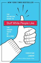 Stuff White People Like: A Definitive Guide to the Unique Taste of Millions 3412263