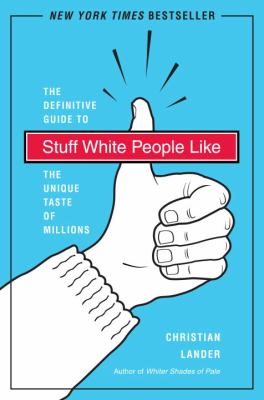 Stuff White People Like: A Definitive Guide to the Unique Taste of Millions 9780812979916
