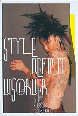Style Deficit Disorder: Harajuku Street Fashion-Tokyo 9780811857963