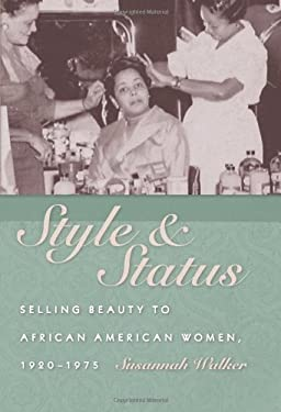 Style and Status: Selling Beauty to African American Women, 1920-1975 9780813124339