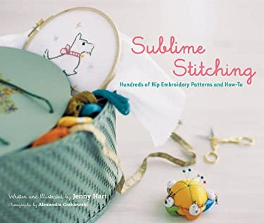 Sublime Stitching: Hundreds of Hip Embroidery Patterns and How-To 9780811850117
