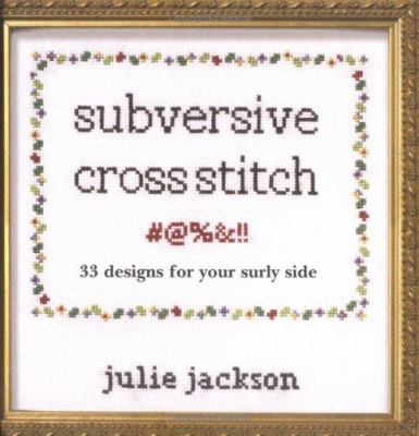 Subversive Cross Stitch: 33 Designs for Your Surly Side 9780811853477