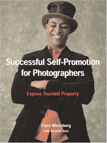 Successful Self-Promotion for Photographers: Expose Yourself Properly 9780817459260