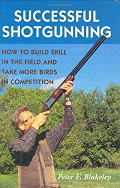 Successful Shotgunning: How to Build Skill in the Field and Take More Birds in Competition 9780811700429