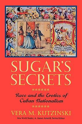 Sugar's Secrets: Race and the Erotics of Cuban Nationalism 9780813914671