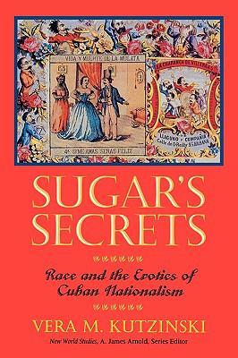 Sugar's Secrets: Race and the Erotics of Cuban Nationalism
