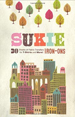 Sukie Iron-Ons: 30 Sheets of Fabric Transfers for T-Shirts and More! 9780811866613